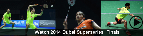 2014 Dubai Superseries Finals Badminton Videos